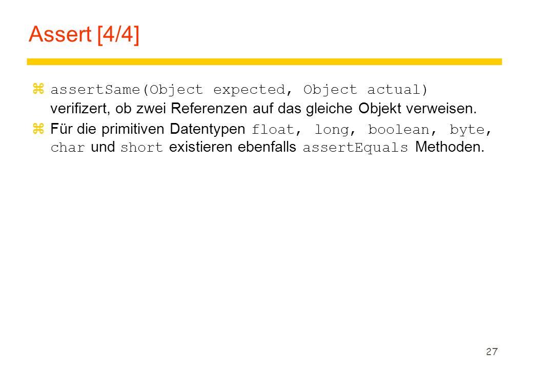 Assert [4/4] assertSame(Object expected, Object actual) verifizert, ob zwei Referenzen auf das gleiche Objekt verweisen.